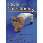 Gladiator Conditioning : Fitness for the Modern Warrior-Mark Hatmaker